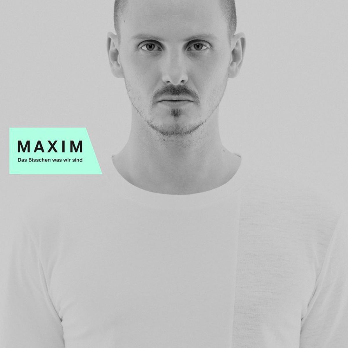 Maxim - Das bisschen, was wir sind